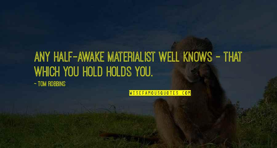Woodpecker Quotes By Tom Robbins: Any half-awake materialist well knows - that which