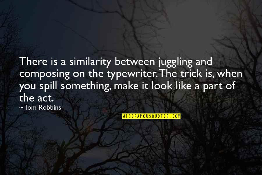 Woodpecker Quotes By Tom Robbins: There is a similarity between juggling and composing
