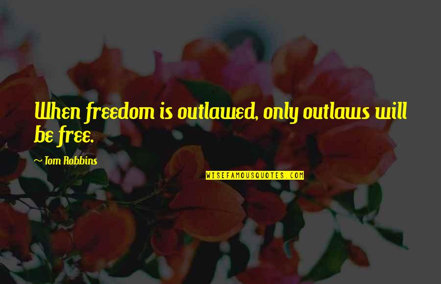 Woodpecker Quotes By Tom Robbins: When freedom is outlawed, only outlaws will be