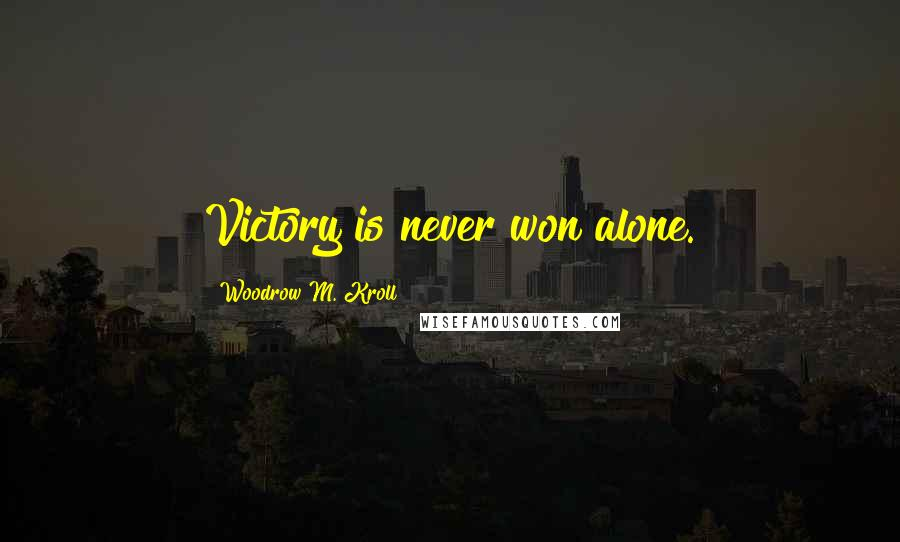 Woodrow M. Kroll quotes: Victory is never won alone.