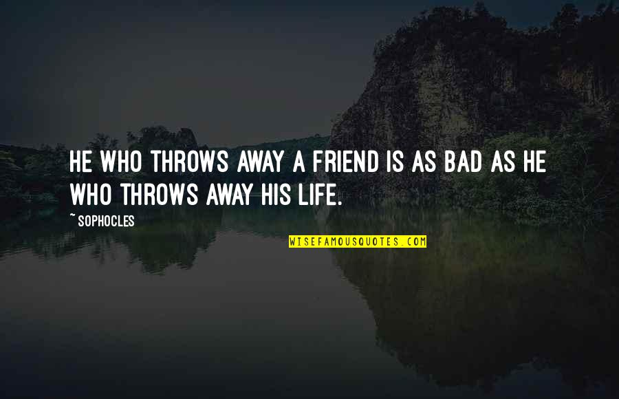 Woodrow Wilson Woody Guthrie Quotes By Sophocles: He who throws away a friend is as