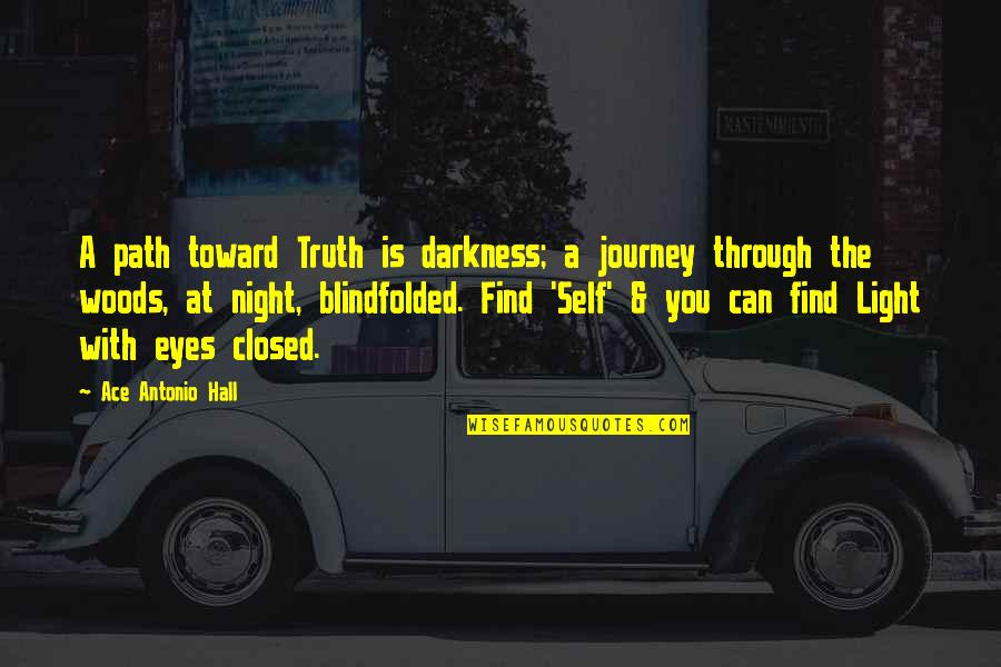 Woods Quotes Quotes By Ace Antonio Hall: A path toward Truth is darkness; a journey