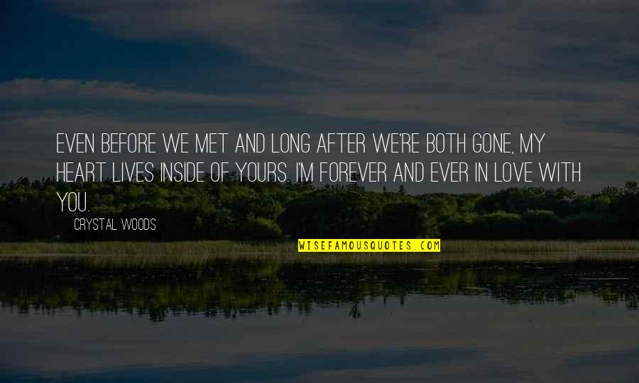 Woods Quotes Quotes By Crystal Woods: Even before we met and long after we're