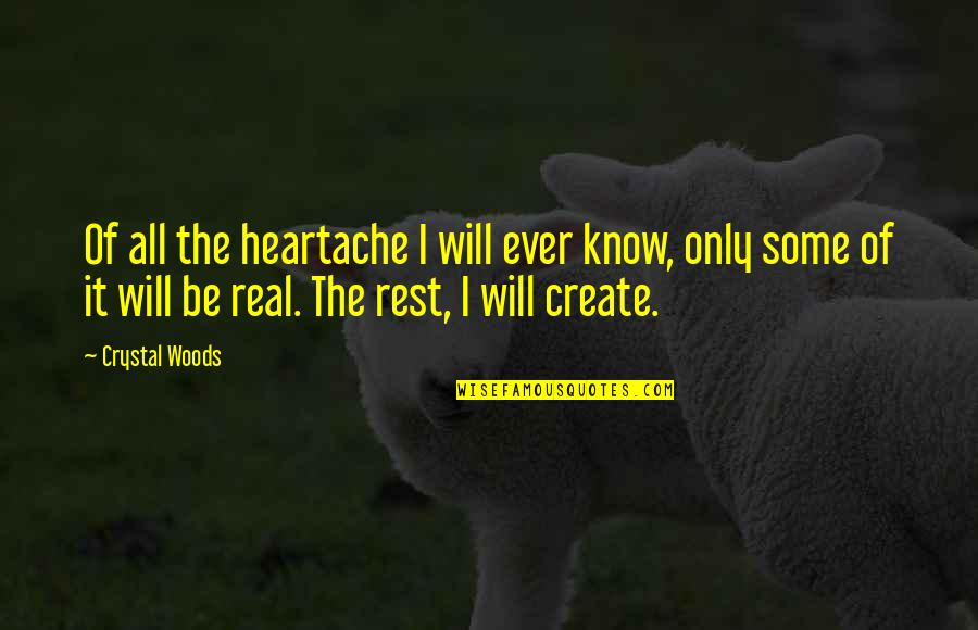 Woods Quotes Quotes By Crystal Woods: Of all the heartache I will ever know,