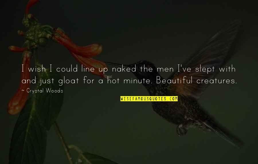Woods Quotes Quotes By Crystal Woods: I wish I could line up naked the
