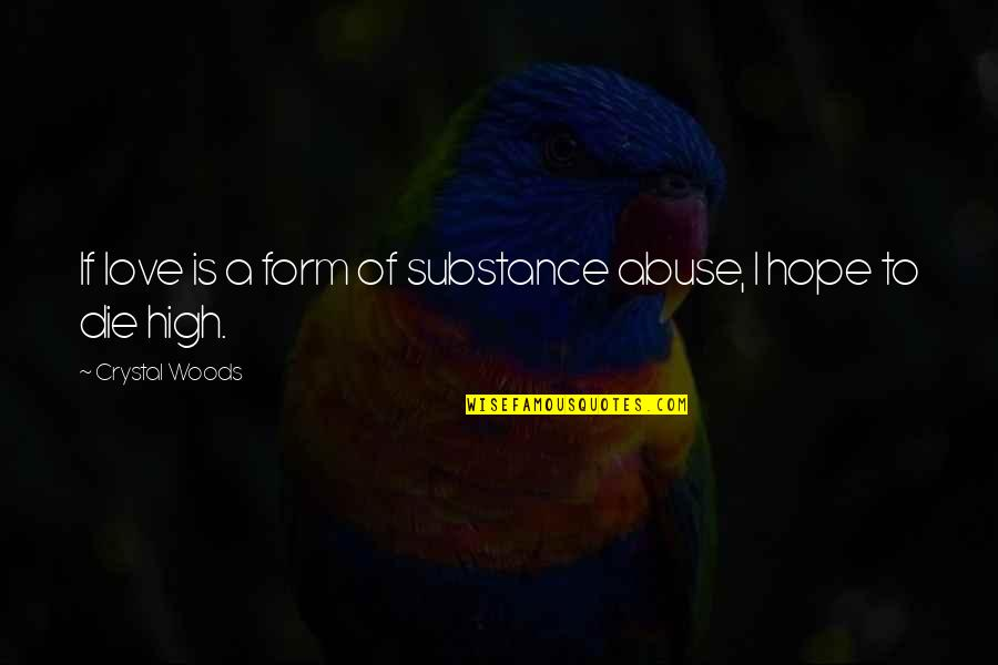 Woods Quotes Quotes By Crystal Woods: If love is a form of substance abuse,