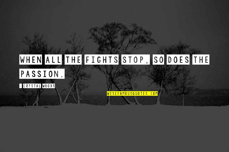 Woods Quotes Quotes By Crystal Woods: When all the fights stop, so does the