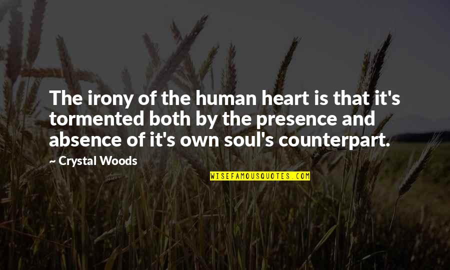 Woods Quotes Quotes By Crystal Woods: The irony of the human heart is that