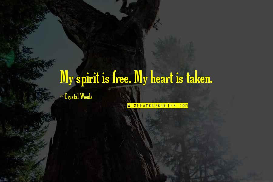 Woods Quotes Quotes By Crystal Woods: My spirit is free. My heart is taken.