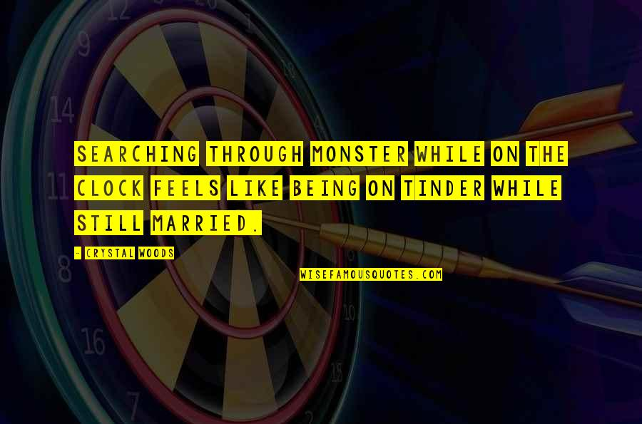 Woods Quotes Quotes By Crystal Woods: Searching through Monster while on the clock feels