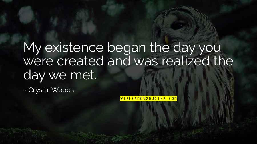 Woods Quotes Quotes By Crystal Woods: My existence began the day you were created