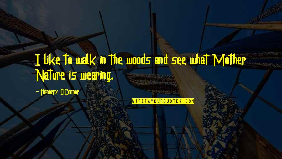 Woods Quotes Quotes By Flannery O'Connor: I like to walk in the woods and