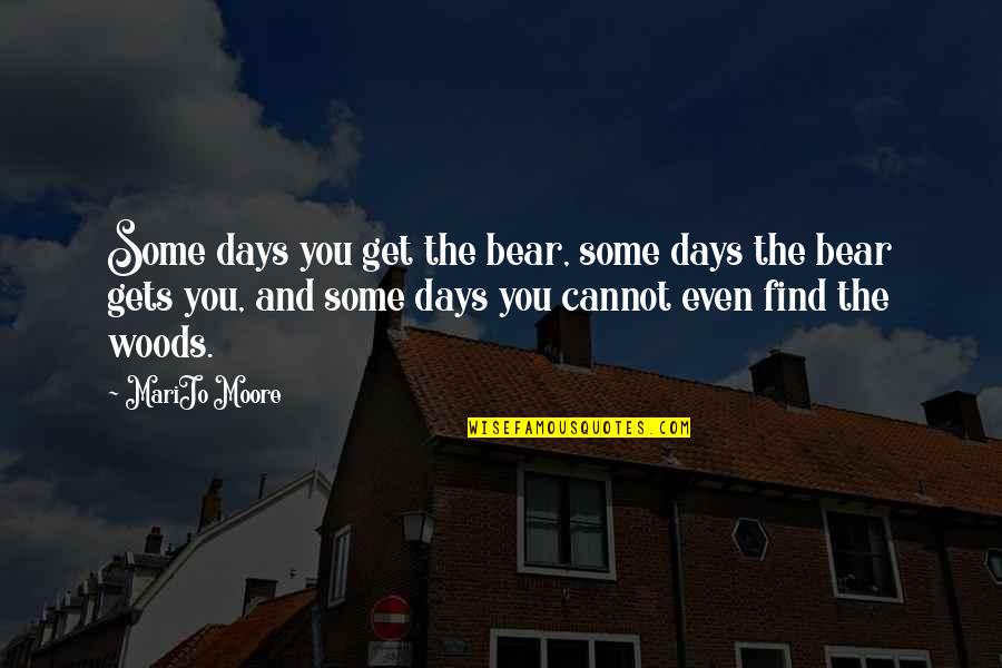 Woods Quotes Quotes By MariJo Moore: Some days you get the bear, some days