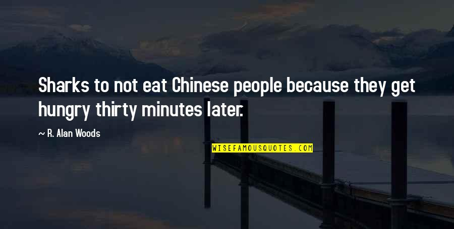 Woods Quotes Quotes By R. Alan Woods: Sharks to not eat Chinese people because they