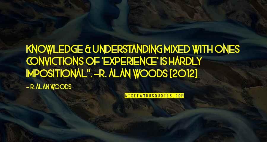 Woods Quotes Quotes By R. Alan Woods: Knowledge & understanding mixed with ones convictions of