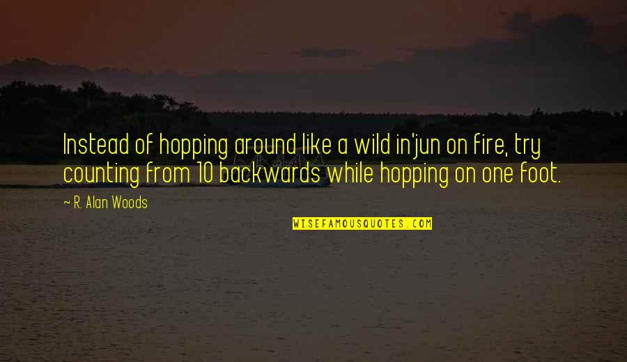 Woods Quotes Quotes By R. Alan Woods: Instead of hopping around like a wild in'jun