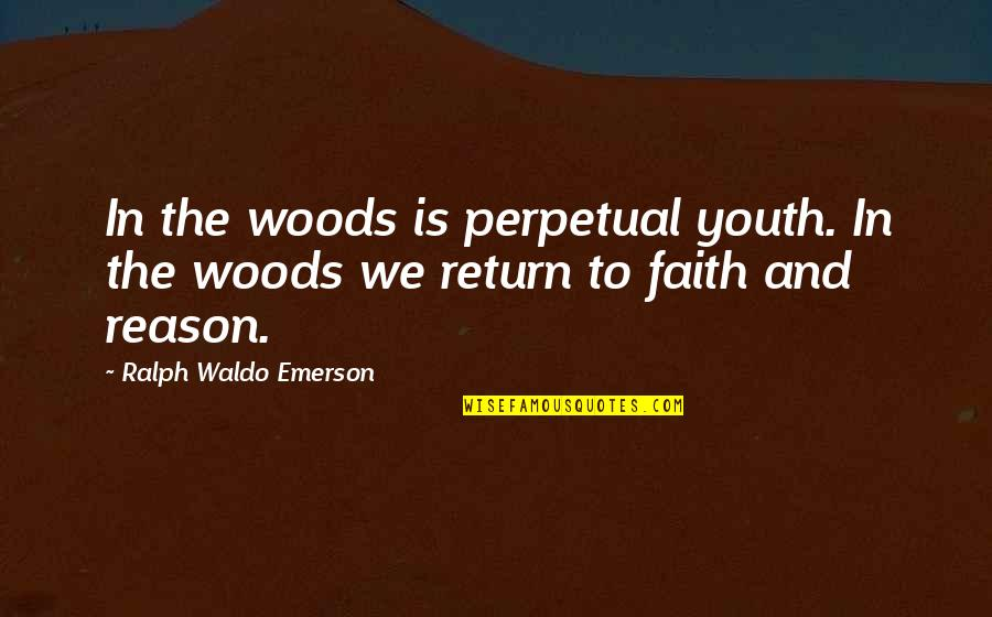 Woods Quotes Quotes By Ralph Waldo Emerson: In the woods is perpetual youth. In the