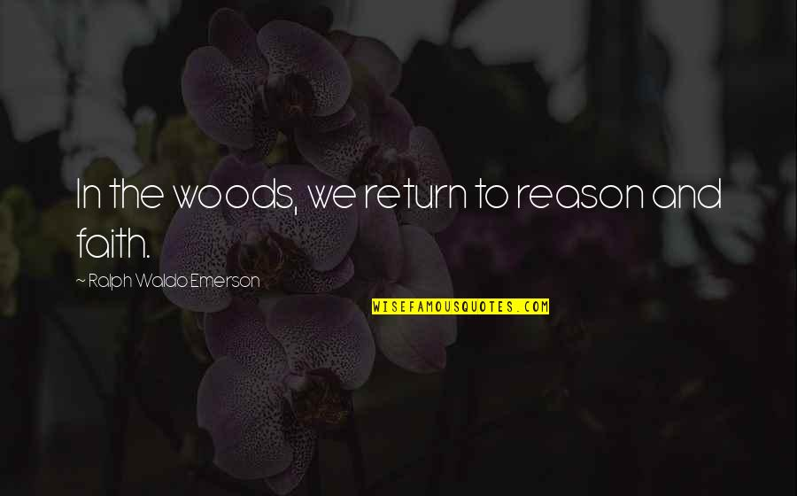 Woods Quotes Quotes By Ralph Waldo Emerson: In the woods, we return to reason and