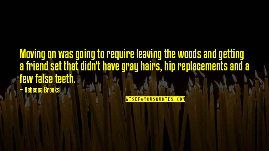 Woods Quotes Quotes By Rebecca Brooks: Moving on was going to require leaving the