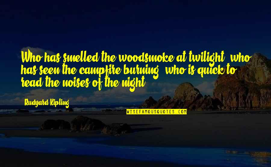 Woodsmoke Quotes By Rudyard Kipling: Who has smelled the woodsmoke at twilight, who