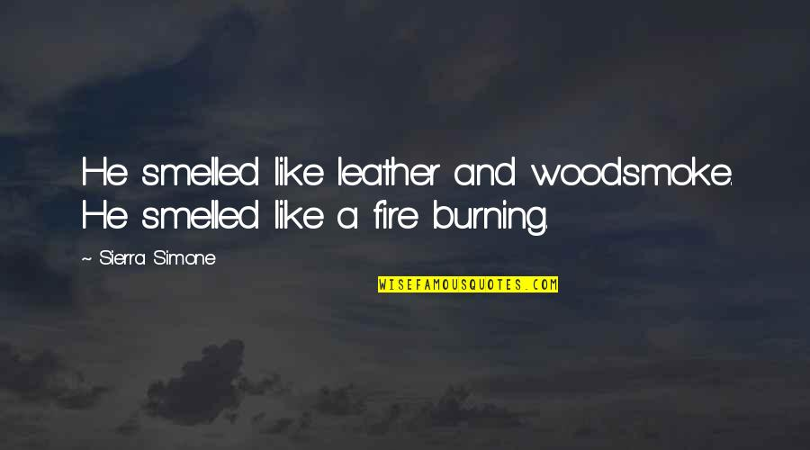 Woodsmoke Quotes By Sierra Simone: He smelled like leather and woodsmoke. He smelled