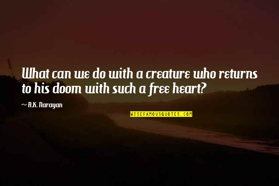 Woodward And Bernstein Quotes By R.K. Narayan: What can we do with a creature who