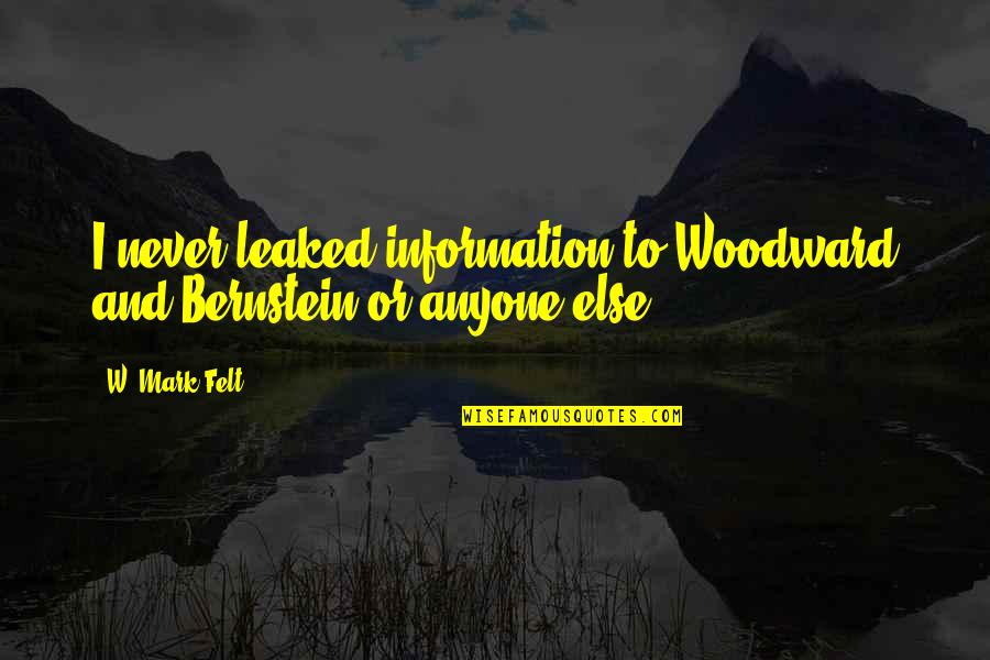 Woodward And Bernstein Quotes By W. Mark Felt: I never leaked information to Woodward and Bernstein