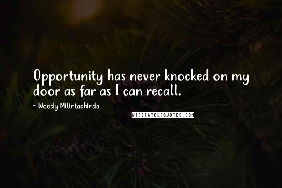 Woody Milintachinda quotes: Opportunity has never knocked on my door as far as I can recall.