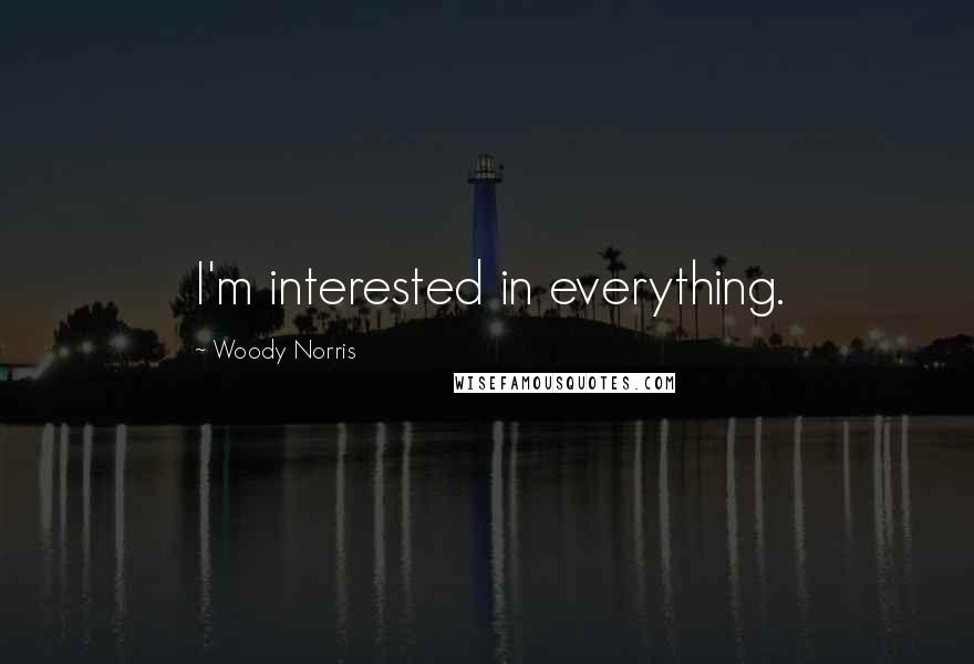 Woody Norris quotes: I'm interested in everything.