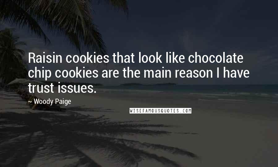 Woody Paige quotes: Raisin cookies that look like chocolate chip cookies are the main reason I have trust issues.