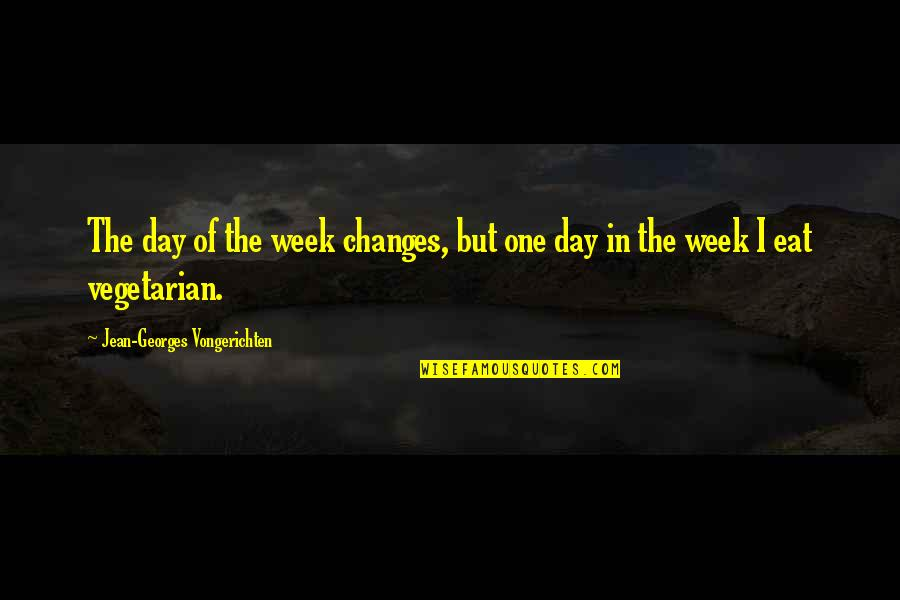 Woofe Quotes By Jean-Georges Vongerichten: The day of the week changes, but one