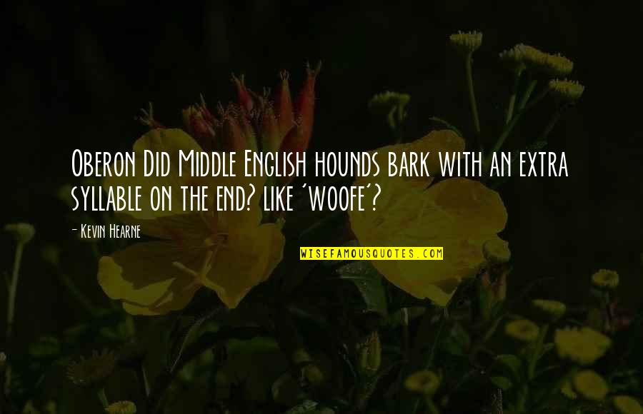 Woofe Quotes By Kevin Hearne: Oberon Did Middle English hounds bark with an