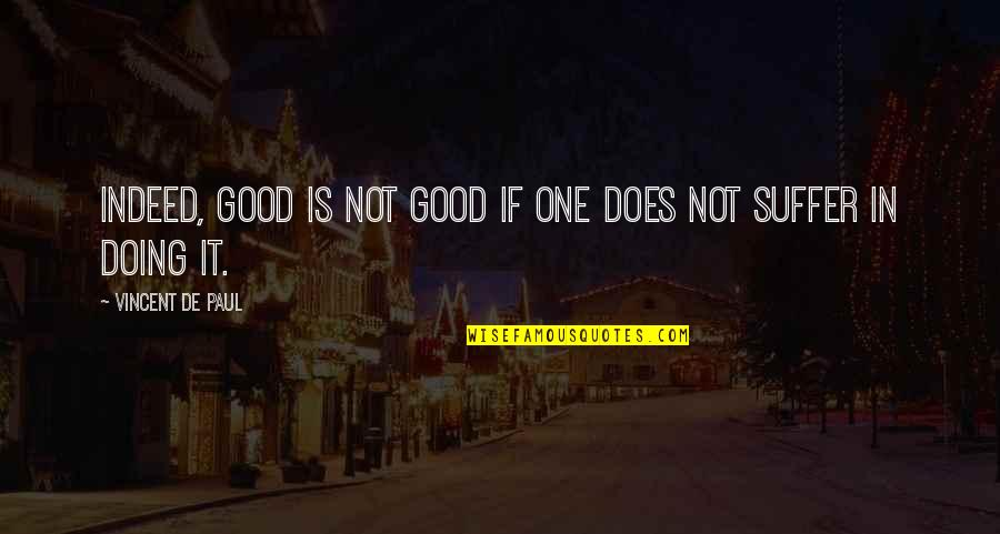 Woofe Quotes By Vincent De Paul: Indeed, good is not good if one does