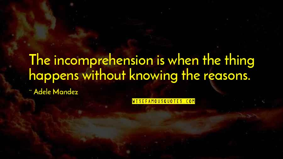 Wopsle's Quotes By Adele Mandez: The incomprehension is when the thing happens without