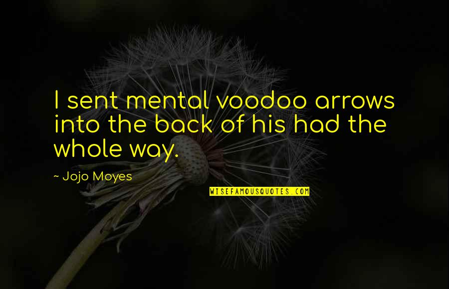 Wopsle's Quotes By Jojo Moyes: I sent mental voodoo arrows into the back