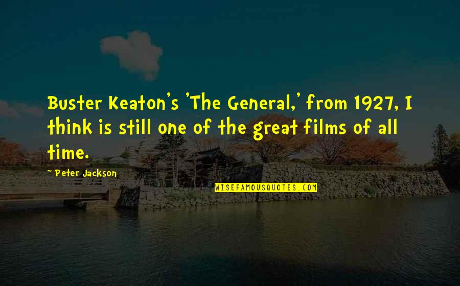 Wopsle's Quotes By Peter Jackson: Buster Keaton's 'The General,' from 1927, I think