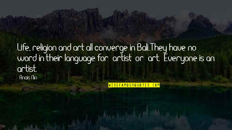 Word Art Life Quotes By Anais Nin: Life, religion and art all converge in Bali.