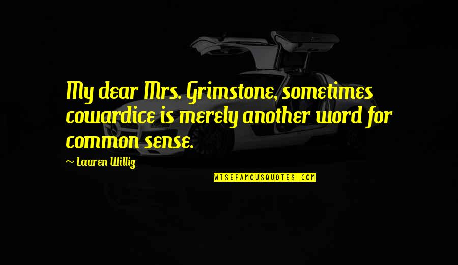 Word For Common Quotes By Lauren Willig: My dear Mrs. Grimstone, sometimes cowardice is merely