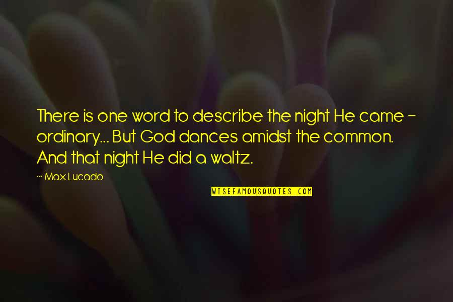 Word For Common Quotes By Max Lucado: There is one word to describe the night