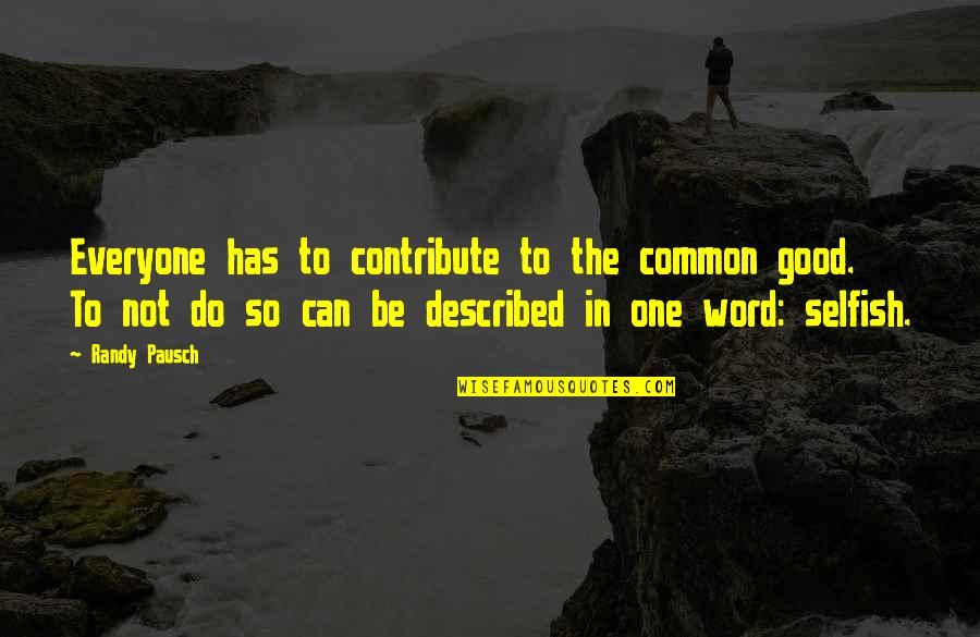 Word For Common Quotes By Randy Pausch: Everyone has to contribute to the common good.