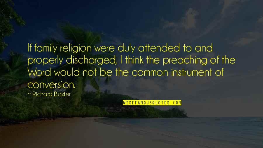 Word For Common Quotes By Richard Baxter: If family religion were duly attended to and