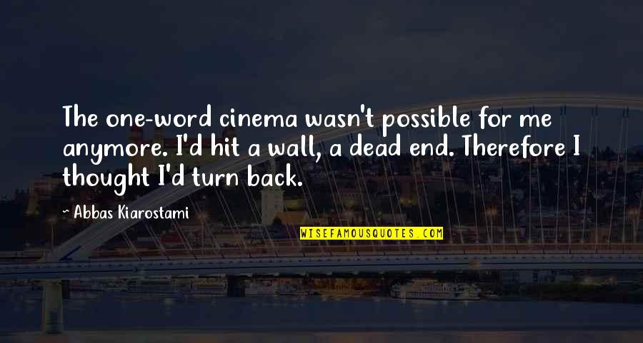 Word To The Wall Quotes By Abbas Kiarostami: The one-word cinema wasn't possible for me anymore.