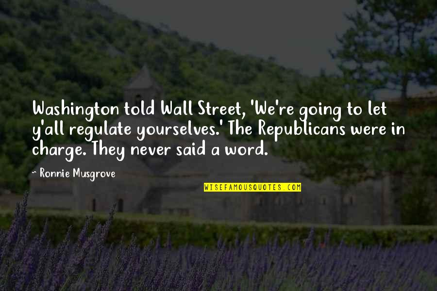 Word To The Wall Quotes By Ronnie Musgrove: Washington told Wall Street, 'We're going to let