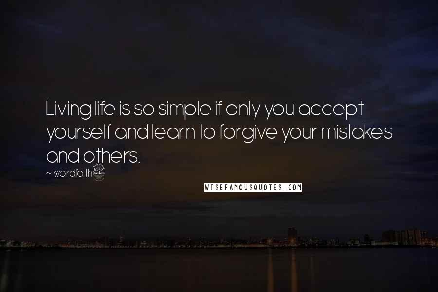 Wordfaith3 quotes: Living life is so simple if only you accept yourself and learn to forgive your mistakes and others.