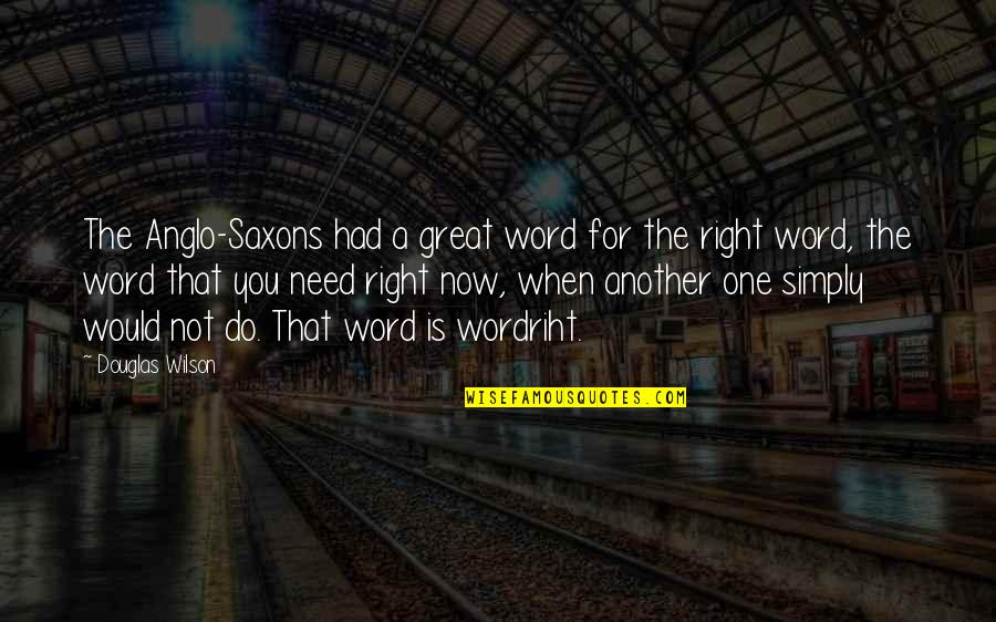 Wordriht Quotes By Douglas Wilson: The Anglo-Saxons had a great word for the