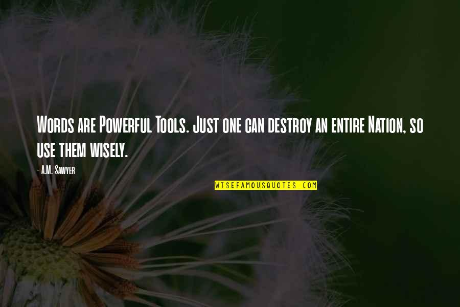 Words Are Just Quotes By A.M. Sawyer: Words are Powerful Tools. Just one can destroy