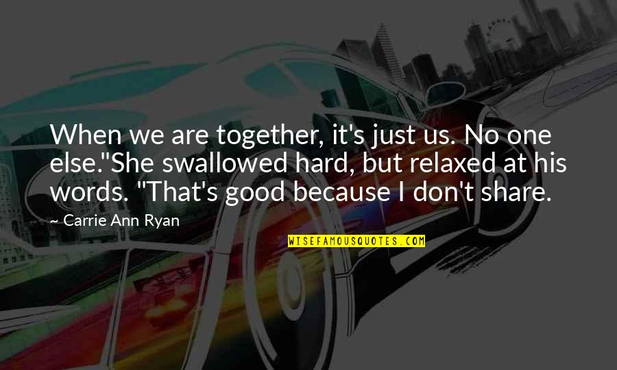 Words Are Just Quotes By Carrie Ann Ryan: When we are together, it's just us. No