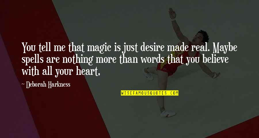 Words Are Just Quotes By Deborah Harkness: You tell me that magic is just desire
