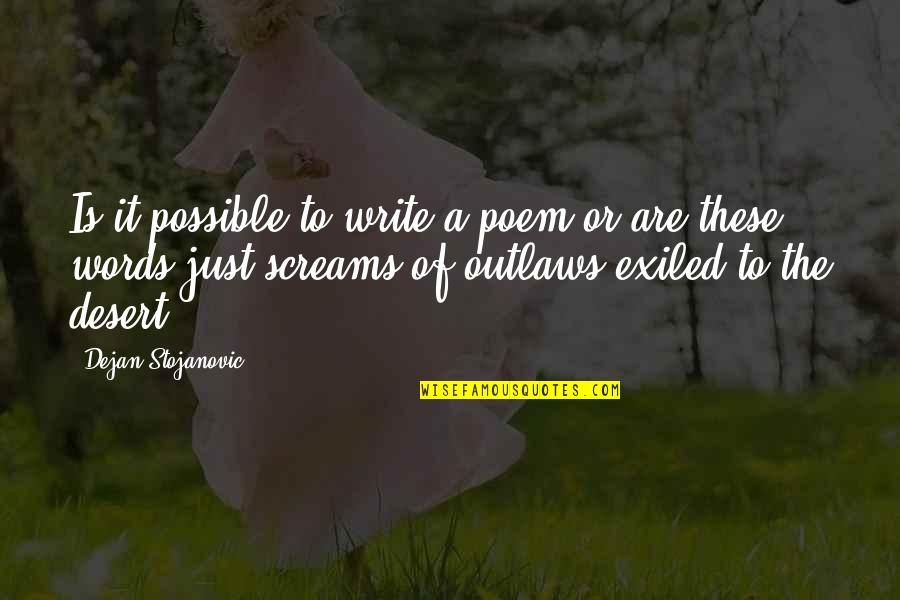 Words Are Just Quotes By Dejan Stojanovic: Is it possible to write a poem or