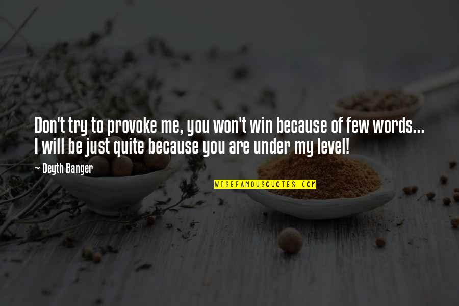 Words Are Just Quotes By Deyth Banger: Don't try to provoke me, you won't win